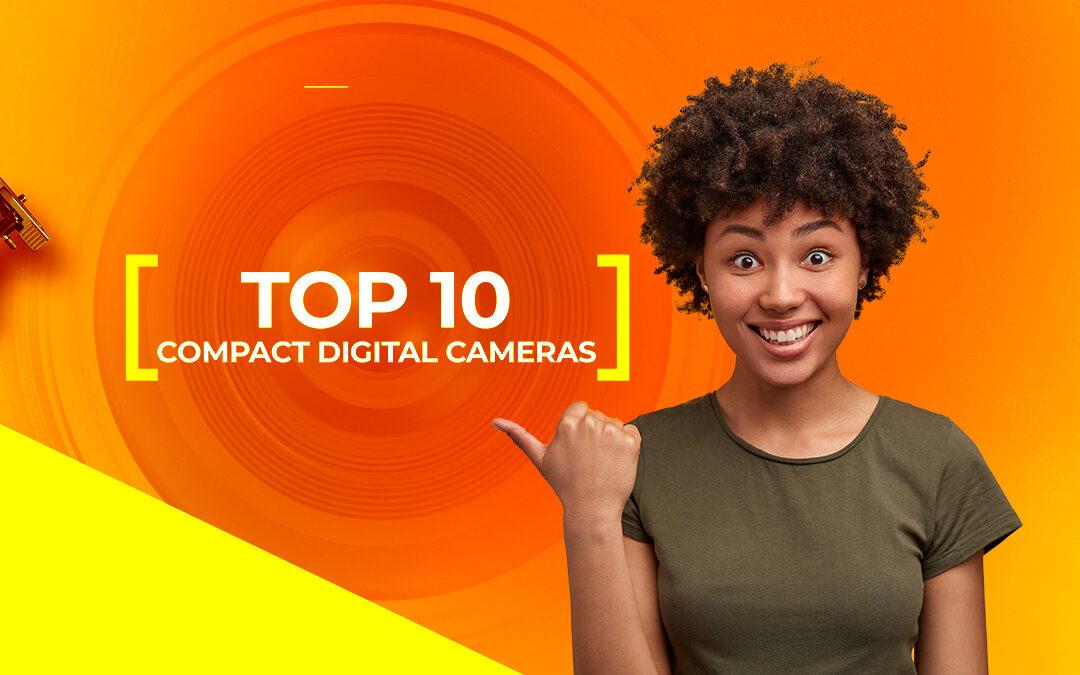 Top 10 Compact Digital Cameras